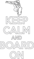 Keep calm and board on